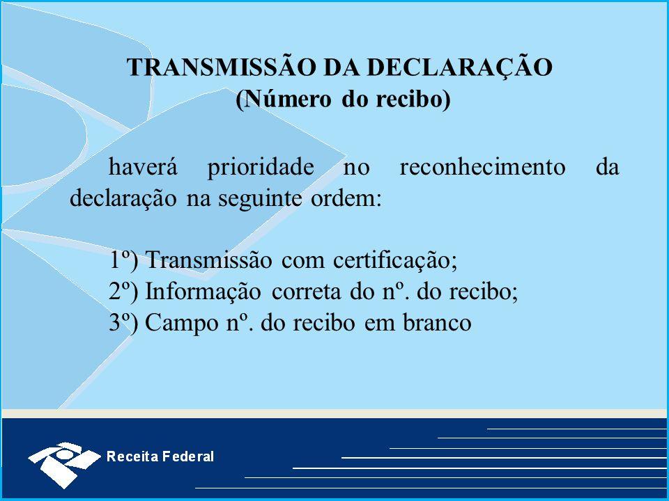 haverá prioridade no reconhecimento da declaração na seguinte ordem: 1º) Transmissão com certificação; 2º) Informação correta do nº. do recibo; 3º) Ca