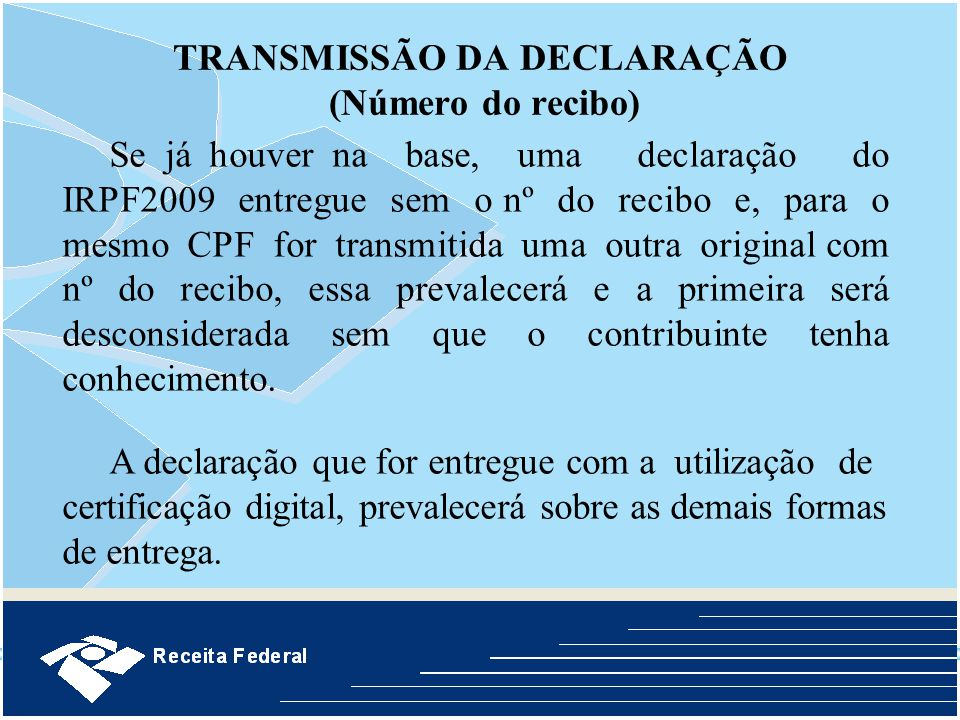 Se já houver na base, uma declaração do IRPF2009 entregue sem o nº do recibo e, para o mesmo CPF for transmitida uma outra original com nº do recibo,