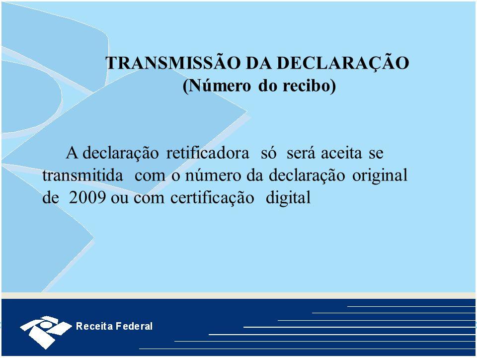 A declaração retificadora só será aceita se transmitida com o número da declaração original de 2009 ou com certificação digital TRANSMISSÃO DA DECLARA