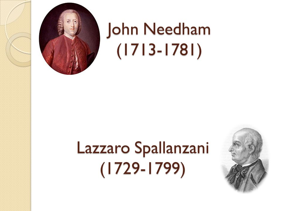 John Needham (1713-1781) Lazzaro Spallanzani (1729-1799)