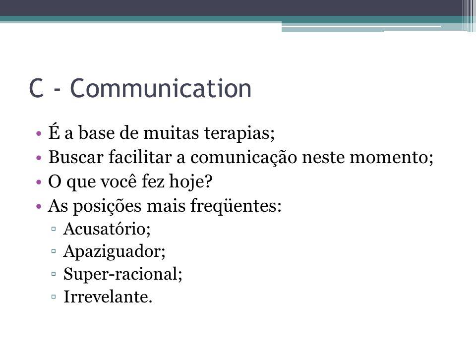C - Communication É a base de muitas terapias; Buscar facilitar a comunicação neste momento; O que você fez hoje.