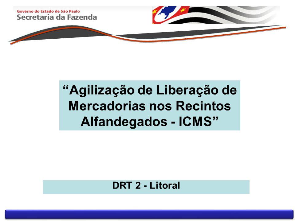 Agilização de Liberação de Mercadorias nos Recintos Alfandegados - ICMS DRT 2 - Litoral