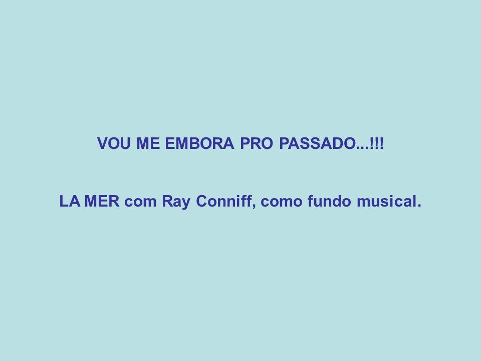 VOU ME EMBORA PRO PASSADO...!!! LA MER com Ray Conniff, como fundo musical.