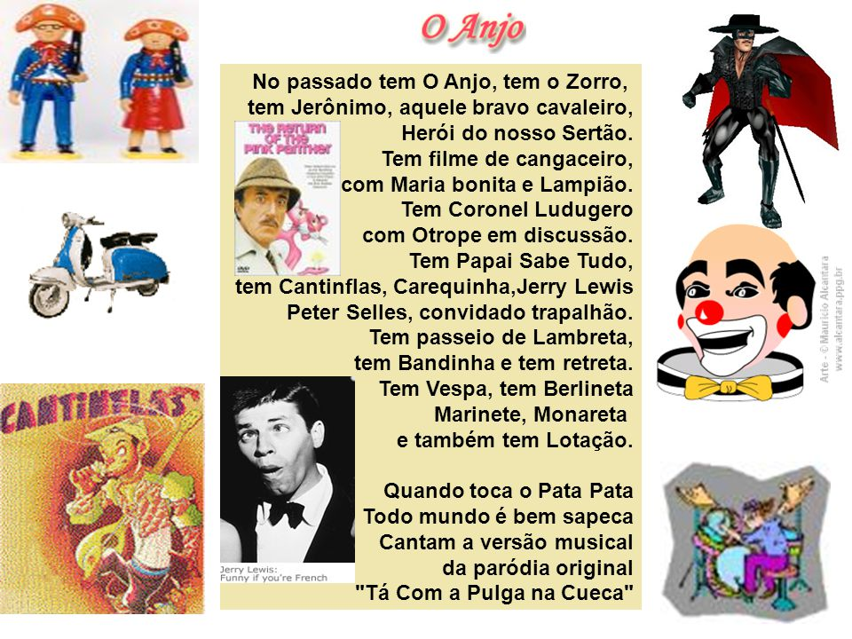 No passado tem O Anjo, tem o Zorro, tem Jerônimo, aquele bravo cavaleiro, Herói do nosso Sertão.