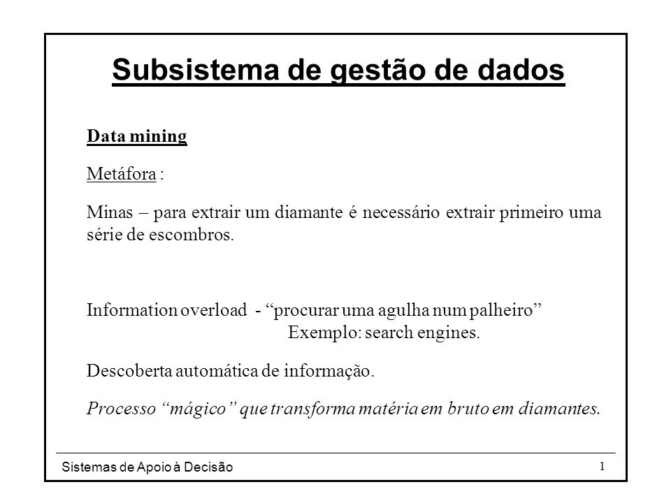Sistemas de Apoio à Decisão 32 Processo de descoberta do conhecimento Data mining Subsistema de gestão de dados Adriaans P.