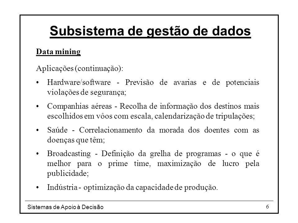 Sistemas de Apoio à Decisão 37 Subsistema de gestão de dados 0 20 40 60 80 100 120 140 160 10 2030 40 50 60 Idade dos compradores Nº subscrições 7080 90 180