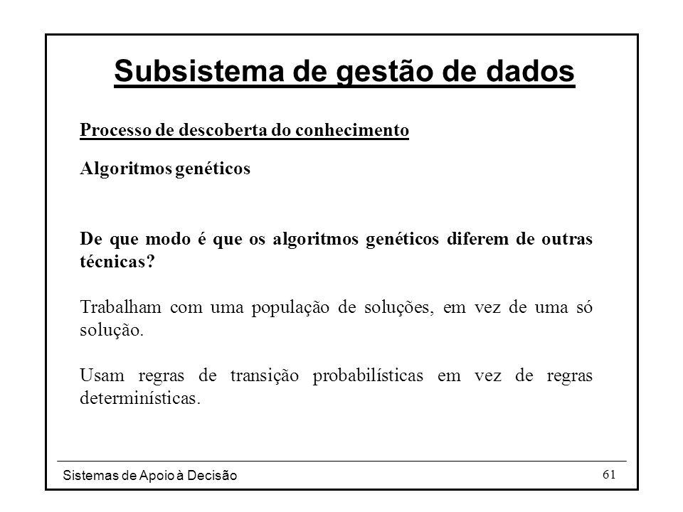 Sistemas de Apoio à Decisão 61 Processo de descoberta do conhecimento Algoritmos genéticos De que modo é que os algoritmos genéticos diferem de outras técnicas.