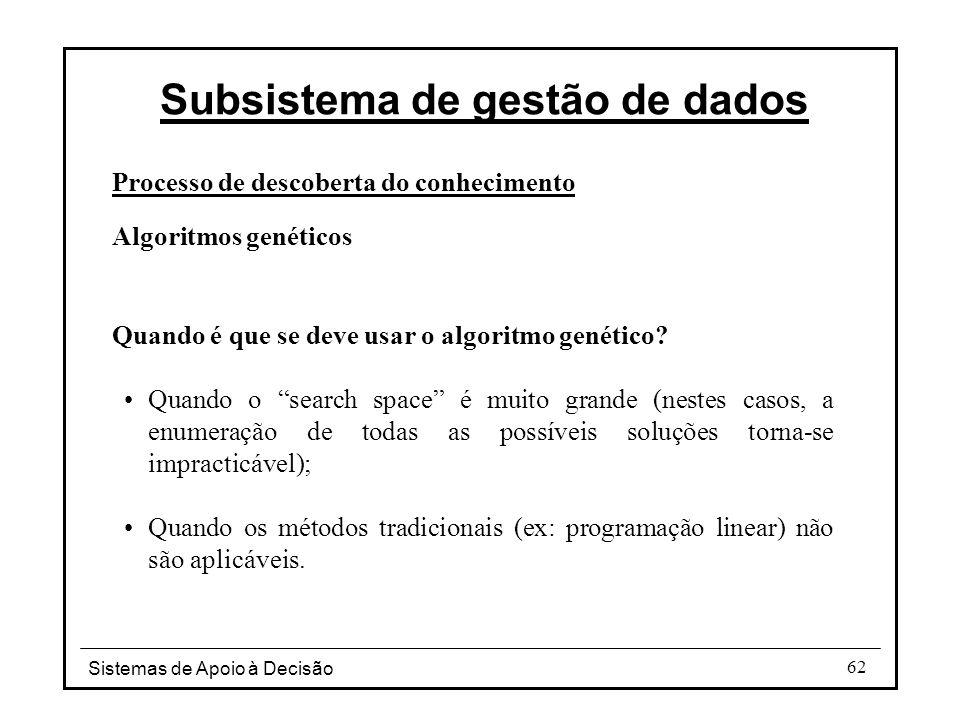 Sistemas de Apoio à Decisão 62 Processo de descoberta do conhecimento Algoritmos genéticos Quando é que se deve usar o algoritmo genético.