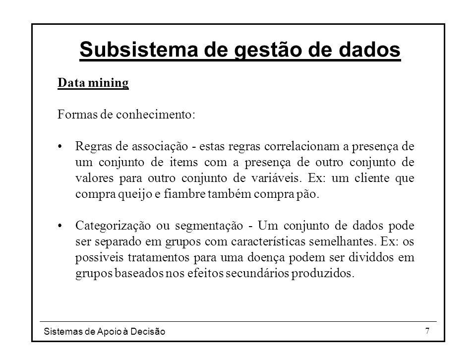 Sistemas de Apoio à Decisão 38 Subsistema de gestão de dados 0 20 40 60 80 100 120 140 160 10 2030 40 50 60 Idade dos compradores de revistas de automóveis Nº subscrições 7080 90 180