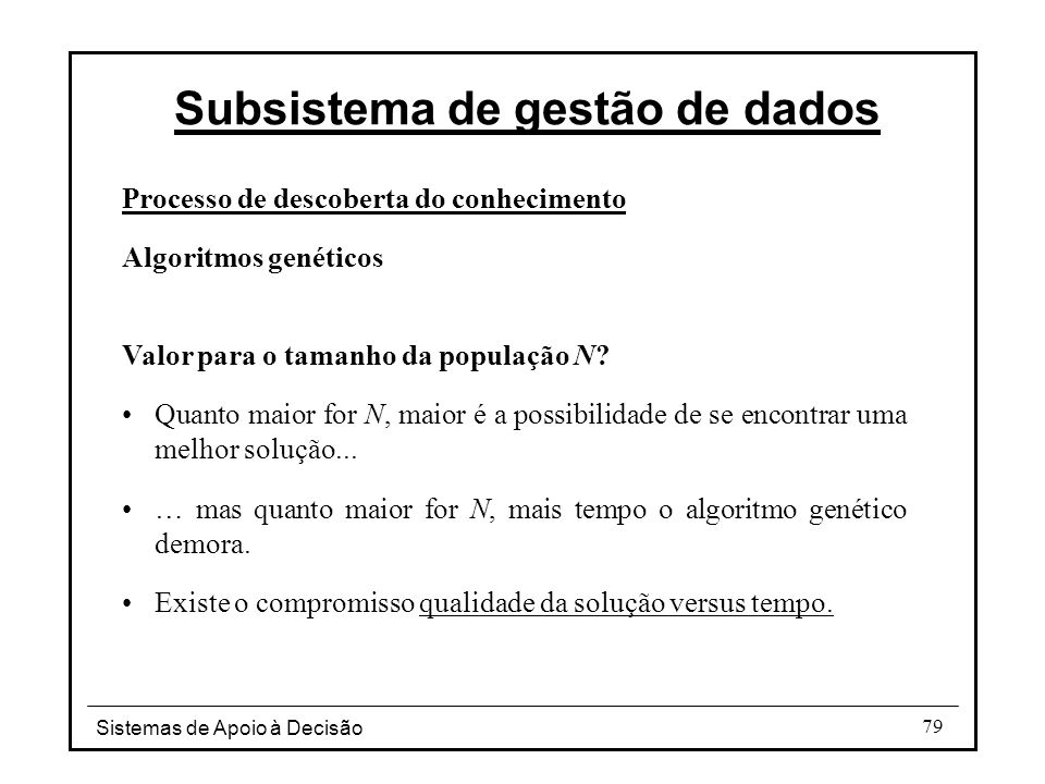 Sistemas de Apoio à Decisão 79 Processo de descoberta do conhecimento Algoritmos genéticos Valor para o tamanho da população N.