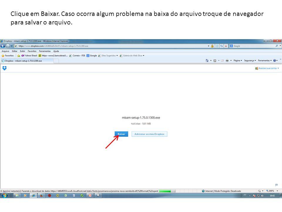 Clique em Baixar. Caso ocorra algum problema na baixa do arquivo troque de navegador para salvar o arquivo.