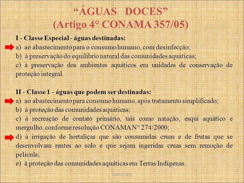 CFMV/CNSA ÁGUAS DOCES (Artigo 4° CONAMA 357/05) I - Classe Especial - águas destinadas: a) ao abastecimento para o consumo humano, com desinfecção; b)