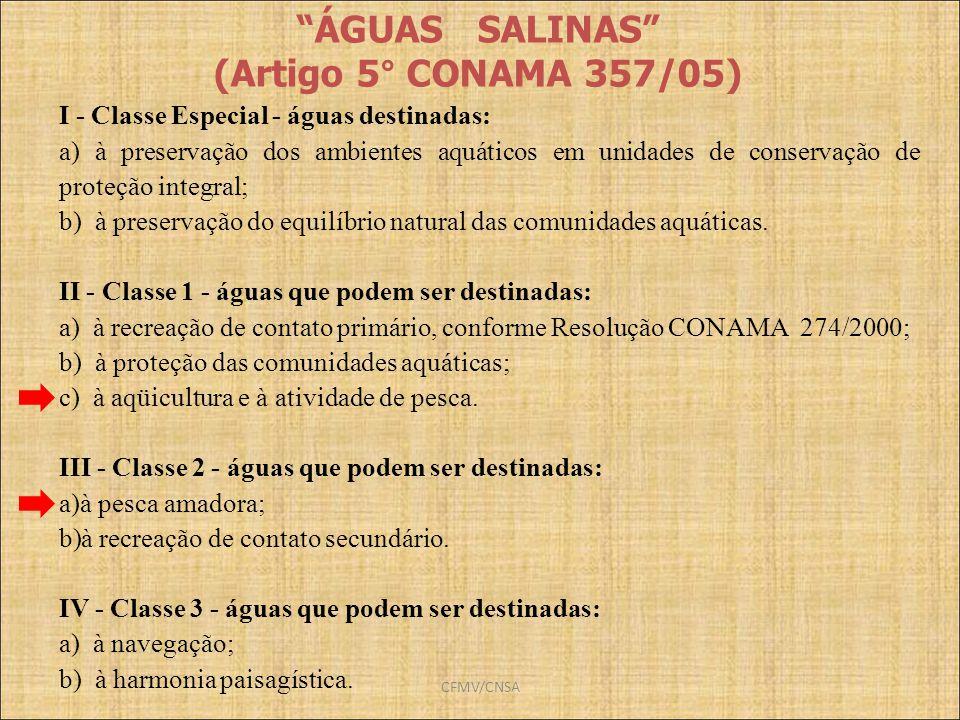 CFMV/CNSA ÁGUAS SALINAS (Artigo 5° CONAMA 357/05) I - Classe Especial - águas destinadas: a) à preservação dos ambientes aquáticos em unidades de cons