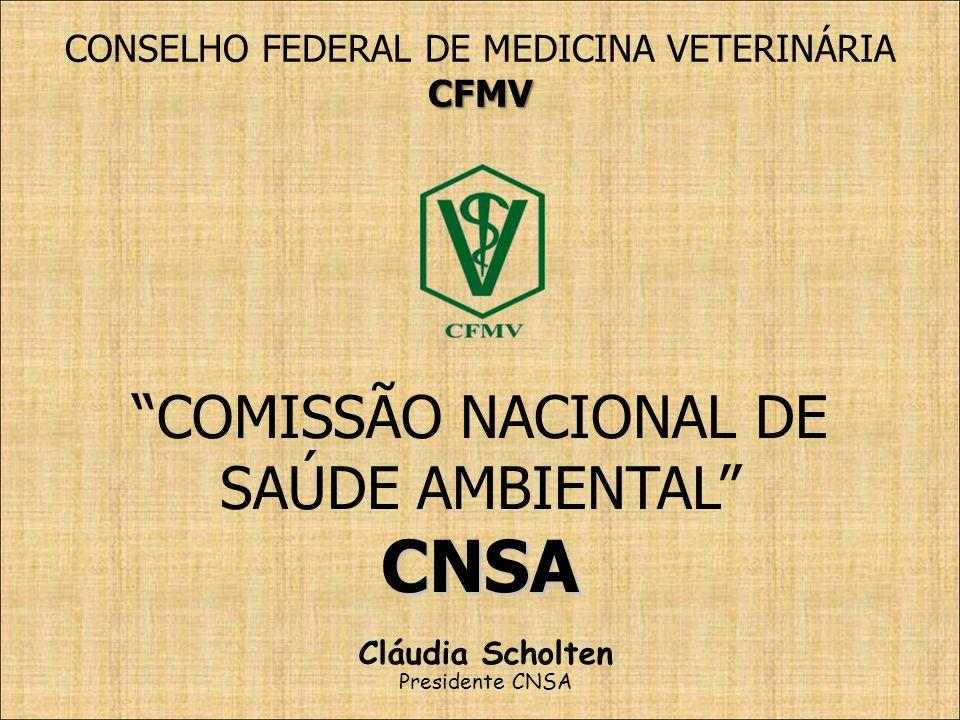 COMISSÃO NACIONAL DE SAÚDE AMBIENTALCNSA CONSELHO FEDERAL DE MEDICINA VETERINÁRIACFMV Cláudia Scholten Presidente CNSA