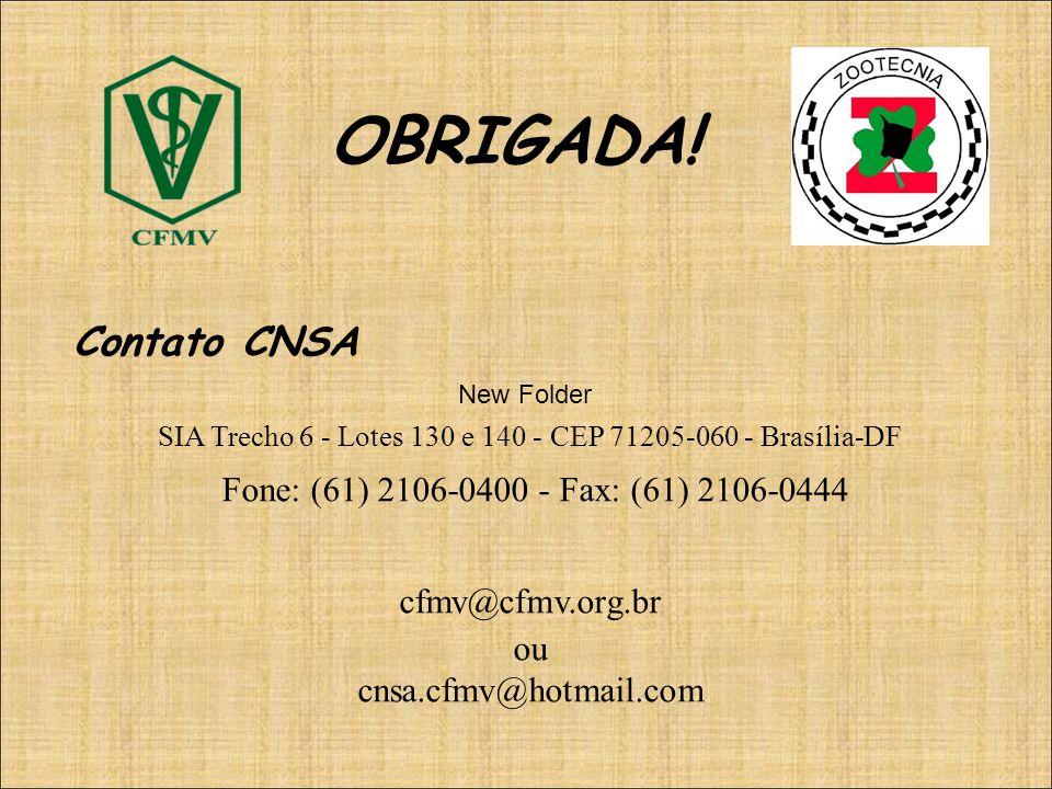 OBRIGADA! Contato CNSA SIA Trecho 6 - Lotes 130 e 140 - CEP 71205-060 - Brasília-DF Fone: (61) 2106-0400 - Fax: (61) 2106-0444 cfmv@cfmv.org.br ou cns