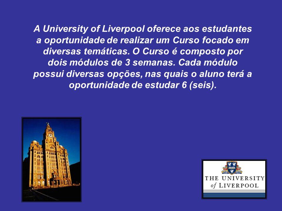 A University of Liverpool oferece aos estudantes a oportunidade de realizar um Curso focado em diversas temáticas. O Curso é composto por dois módulos