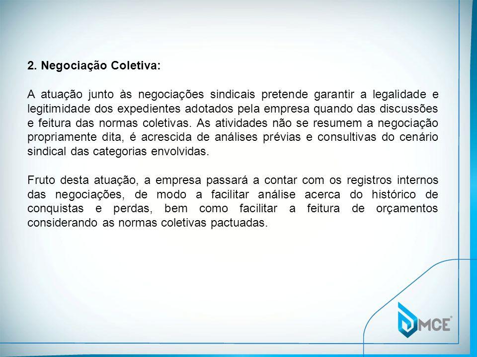 2. Negociação Coletiva: A atuação junto às negociações sindicais pretende garantir a legalidade e legitimidade dos expedientes adotados pela empresa q