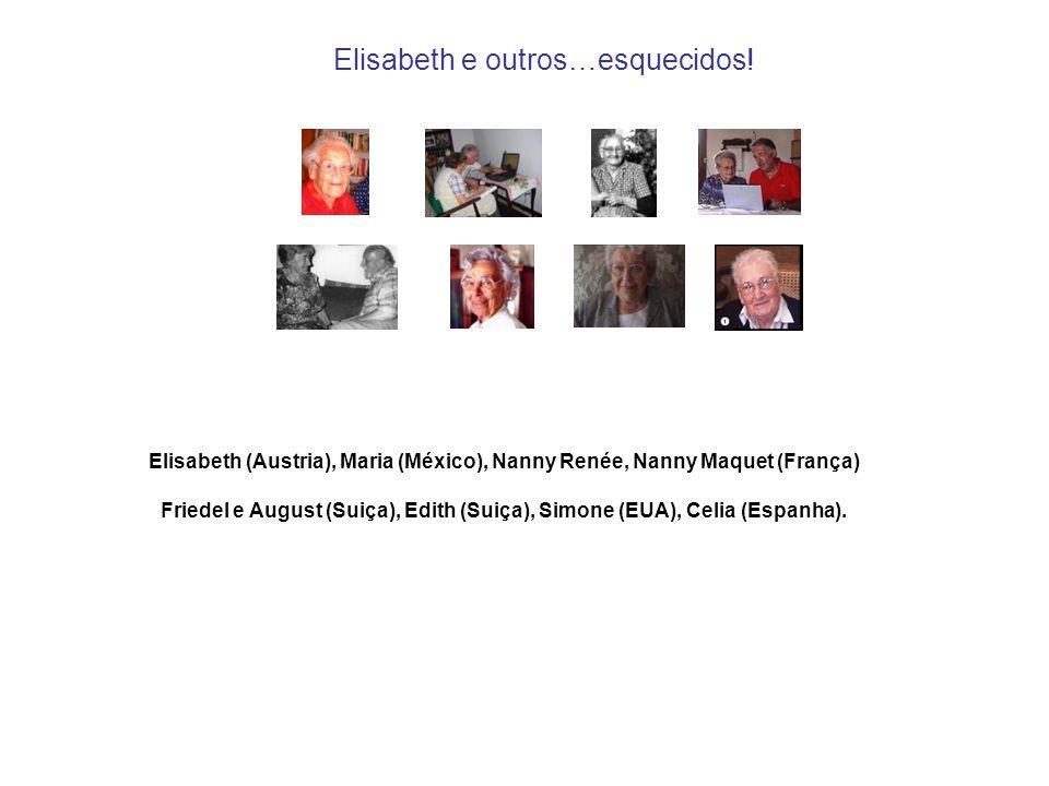 Elisabeth e outros…esquecidos! Elisabeth (Austria), Maria (México), Nanny Renée, Nanny Maquet (França) Friedel e August (Suiça), Edith (Suiça), Simone