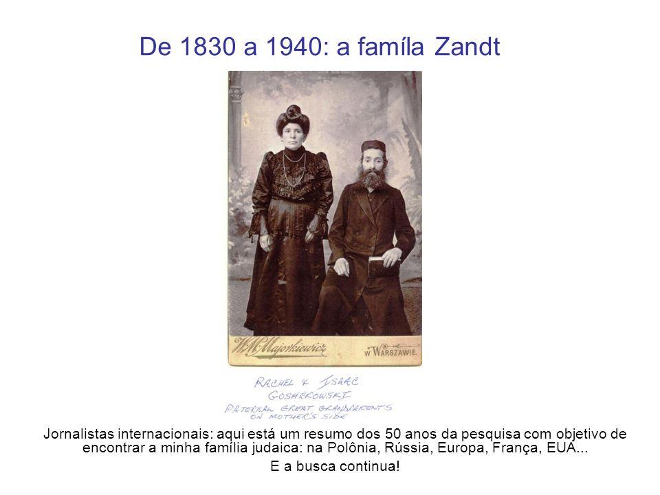 De 1830 a 1940: a famíla Zandt Jornalistas internacionais: aqui está um resumo dos 50 anos da pesquisa com objetivo de encontrar a minha família judai