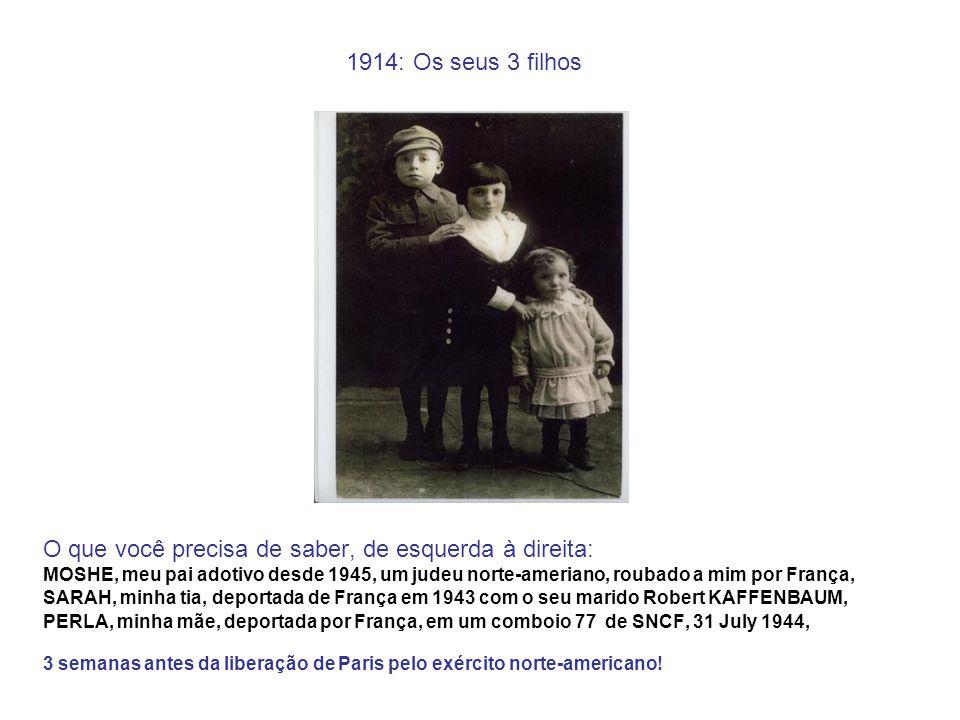 1914: Os seus 3 filhos O que você precisa de saber, de esquerda à direita: MOSHE, meu pai adotivo desde 1945, um judeu norte-ameriano, roubado a mim p
