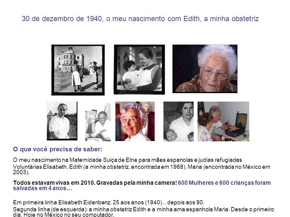 30 de dezembro de 1940, o meu nascimento com Edith, a minha obstetriz O que você precisa de saber: O meu nascimento na Maternidade Suiça de Elne para