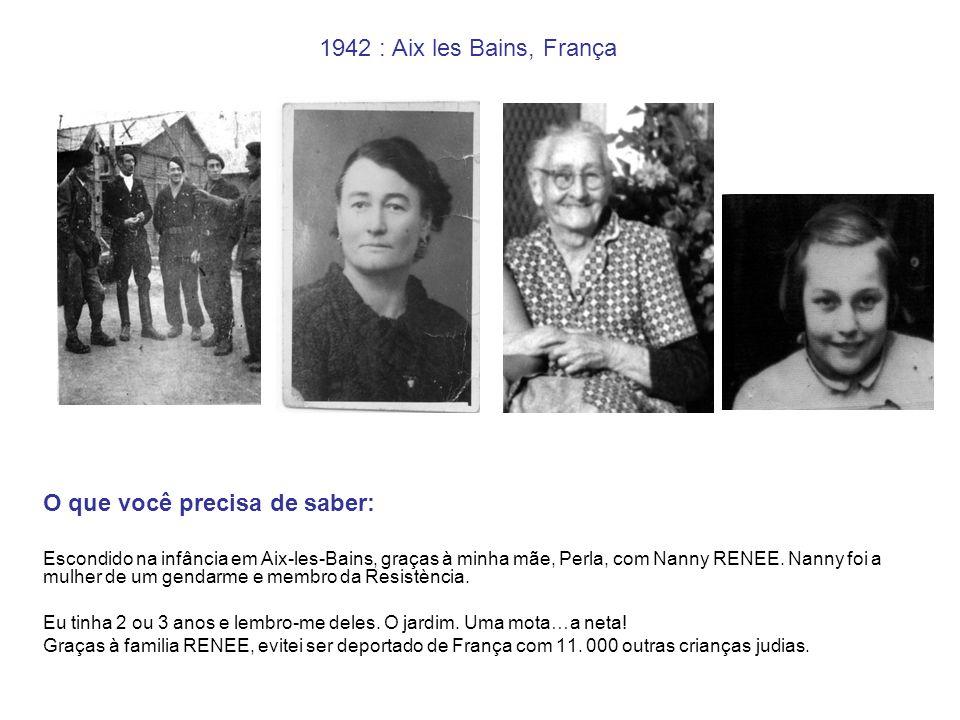 1942 : Aix les Bains, França O que você precisa de saber: Escondido na infância em Aix-les-Bains, graças à minha mãe, Perla, com Nanny RENEE. Nanny fo