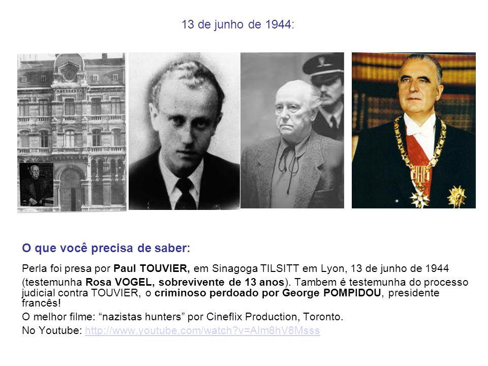 13 de junho de 1944: O que você precisa de saber: Perla foi presa por Paul TOUVIER, em Sinagoga TILSITT em Lyon, 13 de junho de 1944 (testemunha Rosa