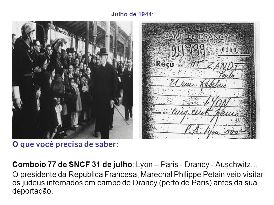 Julho de 1944: O que você precisa de saber: Comboio 77 de SNCF 31 de julho: Lyon – Paris - Drancy - Auschwitz… O presidente da Republica Francesa, Mar