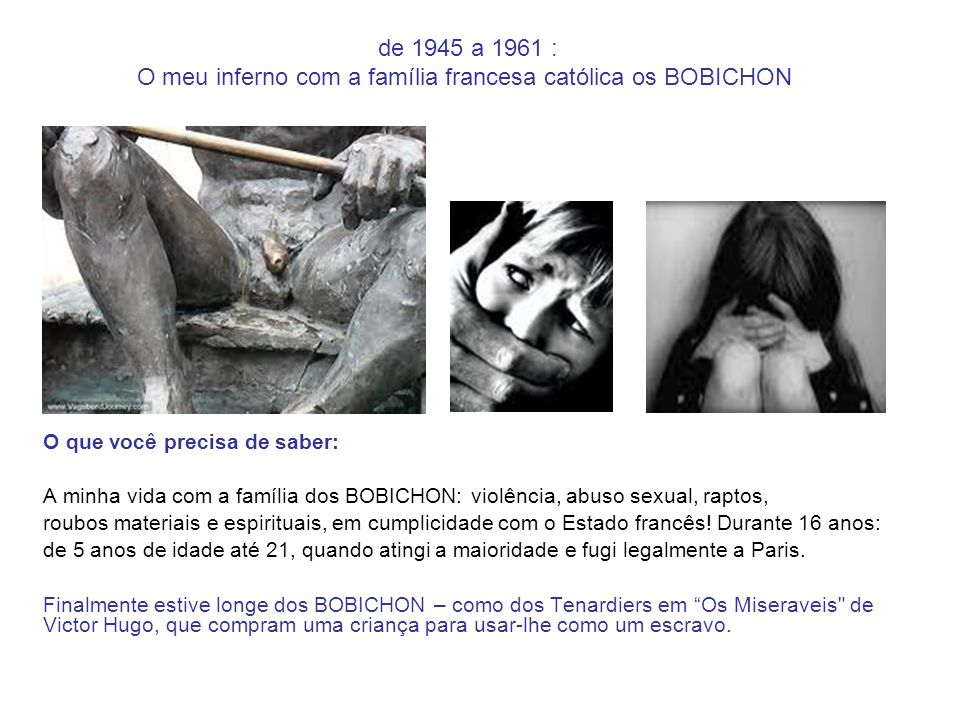 de 1945 a 1961 : O meu inferno com a família francesa católica os BOBICHON O que você precisa de saber: A minha vida com a família dos BOBICHON: violê