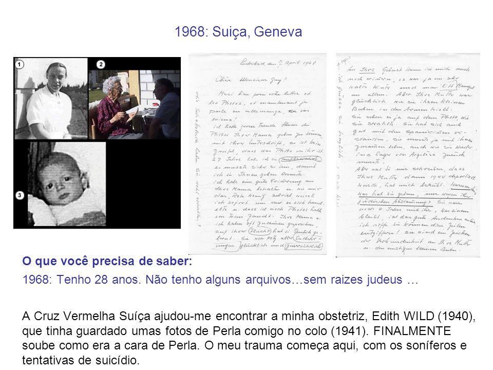 1968: Suiça, Geneva O que você precisa de saber: 1968: Tenho 28 anos. Não tenho alguns arquivos…sem raizes judeus … A Cruz Vermelha Suíça ajudou-me en