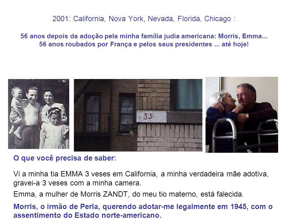 2001: California, Nova York, Nevada, Florida, Chicago : 56 anos depois da adoção pela minha família judia americana: Morris, Emma... 56 anos roubados