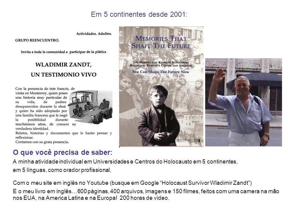 Em 5 continentes desde 2001: O que você precisa de saber: A minha atividade individual em Universidades e Centros do Holocausto em 5 continentes, em 5