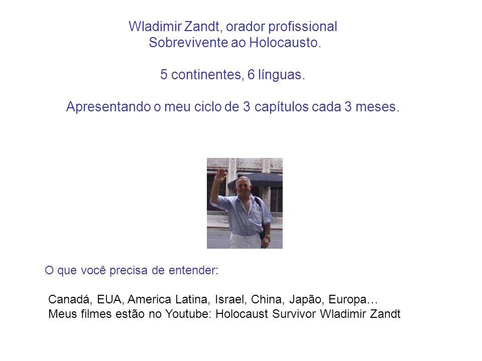 Wladimir Zandt, orador profissional Sobrevivente ao Holocausto. 5 continentes, 6 línguas. Apresentando o meu ciclo de 3 capítulos cada 3 meses. O que