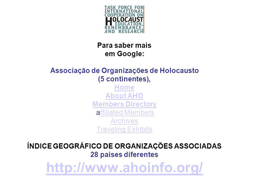 Para saber mais em Google: Associação de Organizações de Holocausto (5 continentes), Home About AHO Members Directory affiliated Members Archives Trav