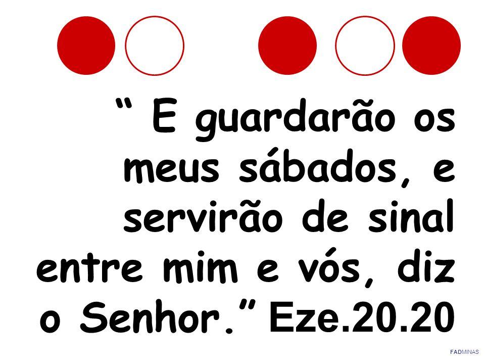 E guardarão os meus sábados, e servirão de sinal entre mim e vós, diz o Senhor. Eze.20.20 FADMINAS