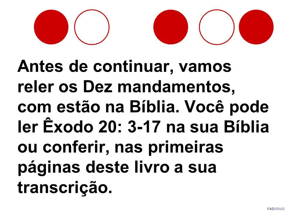 Antes de continuar, vamos reler os Dez mandamentos, com estão na Bíblia. Você pode ler Êxodo 20: 3-17 na sua Bíblia ou conferir, nas primeiras páginas