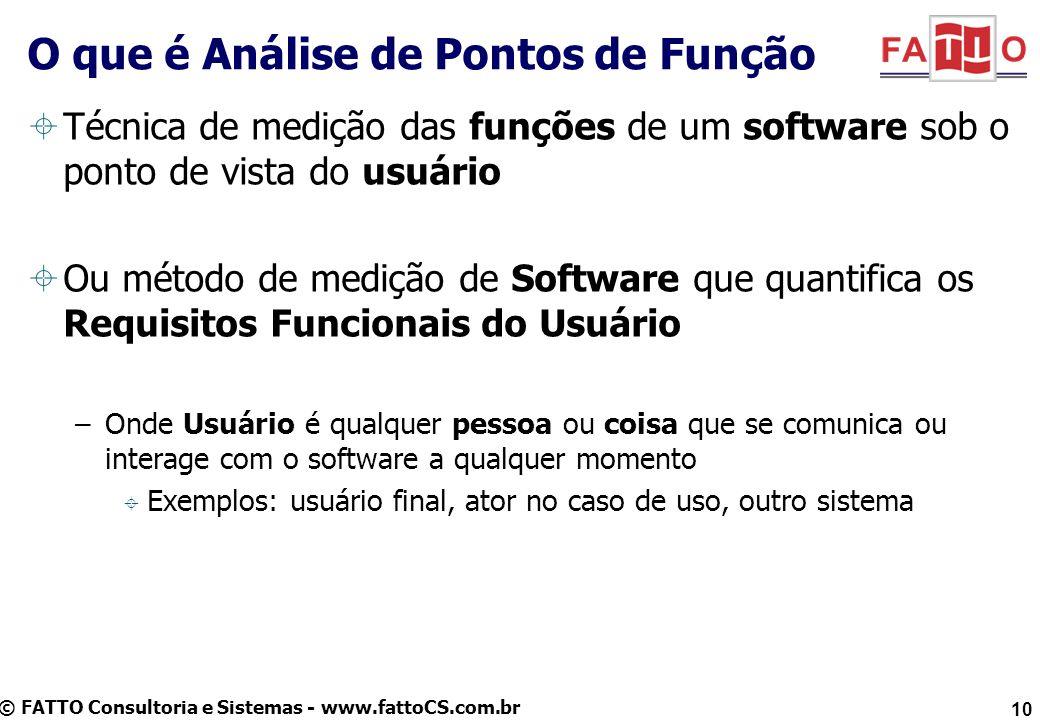 © FATTO Consultoria e Sistemas - www.fattoCS.com.br Técnica de medição das funções de um software sob o ponto de vista do usuário Ou método de medição