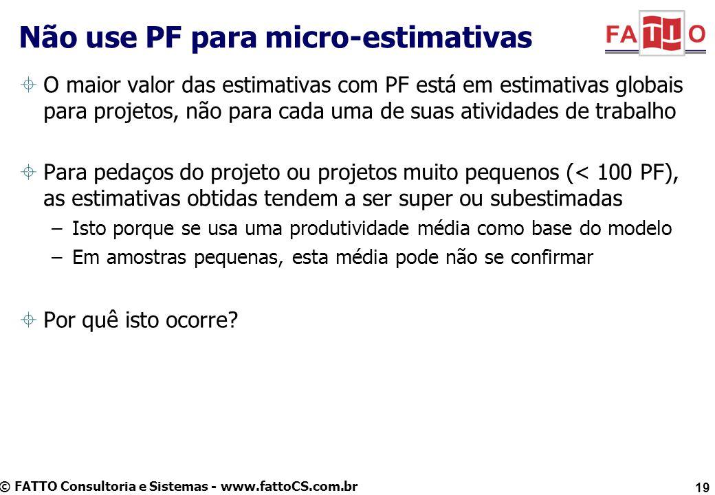© FATTO Consultoria e Sistemas - www.fattoCS.com.br O maior valor das estimativas com PF está em estimativas globais para projetos, não para cada uma