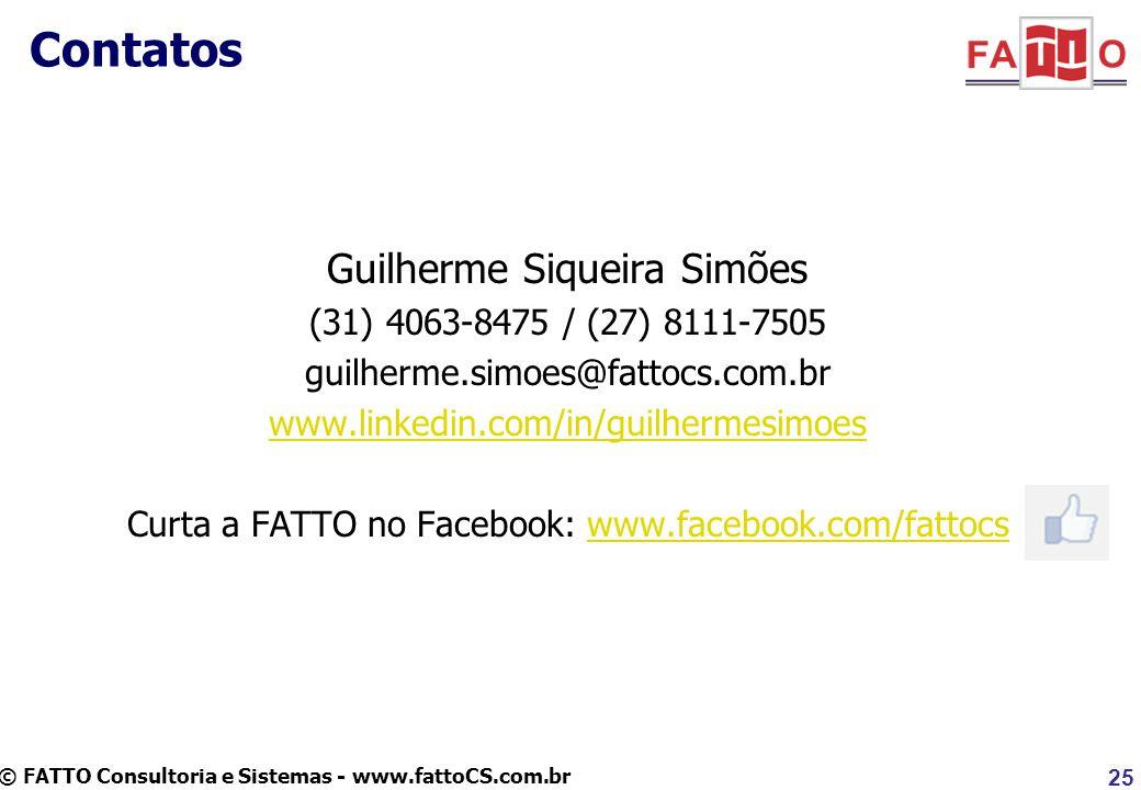 © FATTO Consultoria e Sistemas - www.fattoCS.com.br Contatos Guilherme Siqueira Simões (31) 4063-8475 / (27) 8111-7505 guilherme.simoes@fattocs.com.br