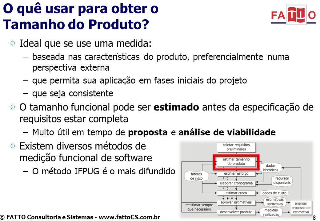 © FATTO Consultoria e Sistemas - www.fattoCS.com.br 8 O quê usar para obter o Tamanho do Produto? Ideal que se use uma medida: –baseada nas caracterís