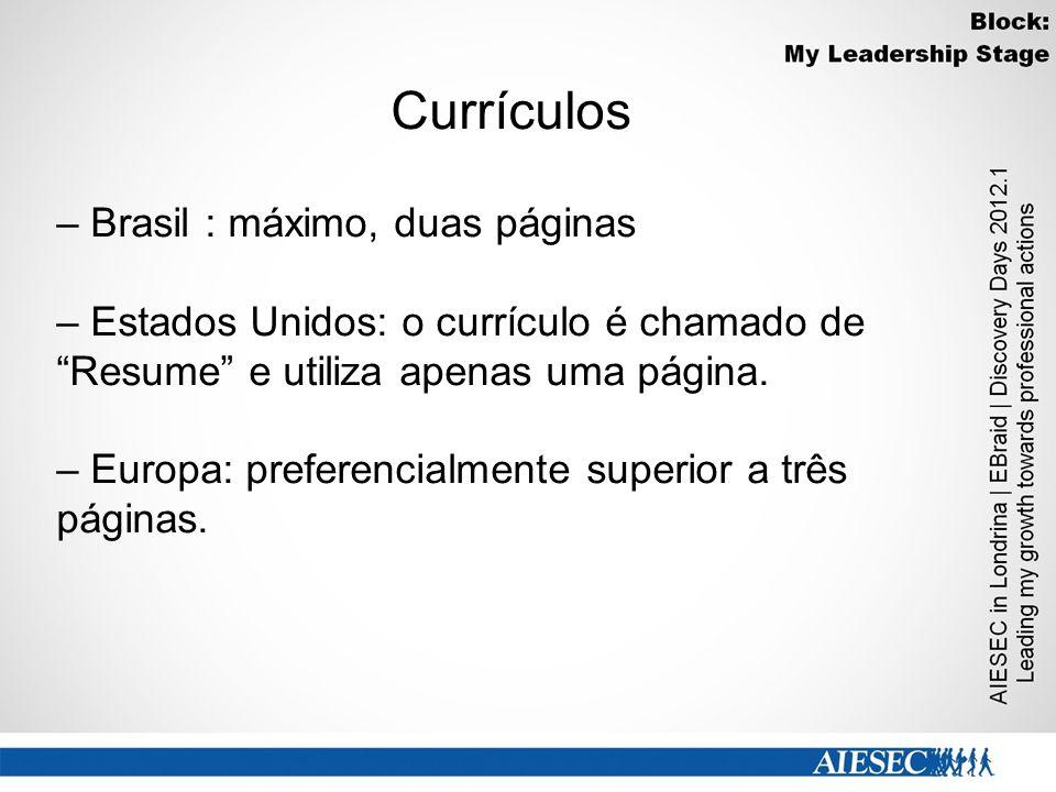 Currículos – Brasil : máximo, duas páginas – Estados Unidos: o currículo é chamado de Resume e utiliza apenas uma página.