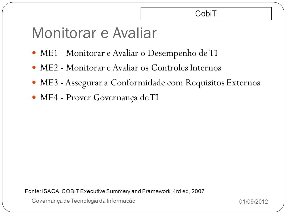 Monitorar e Avaliar 01/09/2012 Governança de Tecnologia da Informação ME1 - Monitorar e Avaliar o Desempenho de TI ME2 - Monitorar e Avaliar os Contro