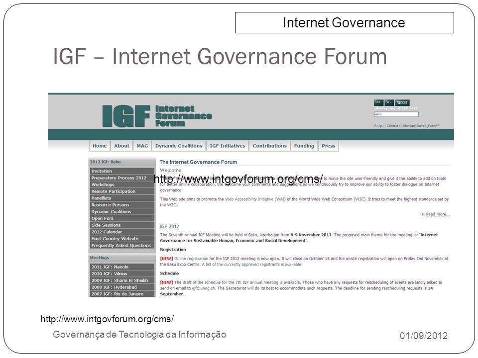 IGF – Internet Governance Forum 01/09/2012 Governança de Tecnologia da Informação Internet Governance http://www.intgovforum.org/cms/