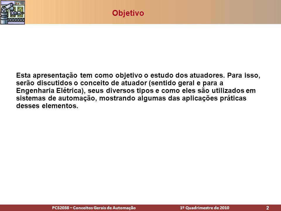 PCS2038 – Conceitos Gerais de Automação 1º Quadrimestre de 2010 2 Objetivo Esta apresentação tem como objetivo o estudo dos atuadores. Para isso, serã