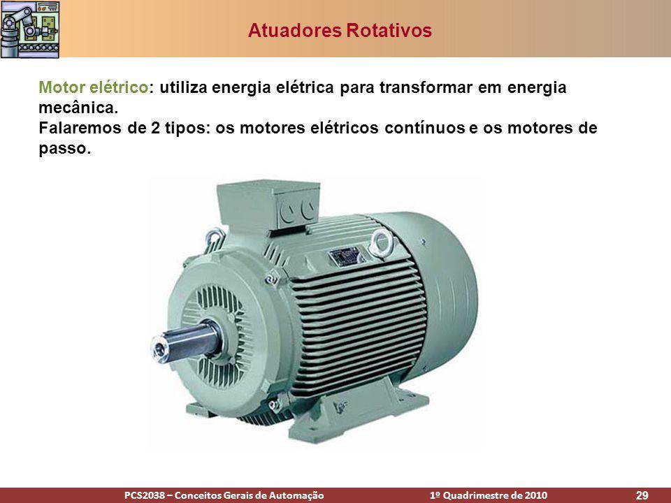 PCS2038 – Conceitos Gerais de Automação 1º Quadrimestre de 2010 29 Atuadores Rotativos Motor elétrico: utiliza energia elétrica para transformar em en
