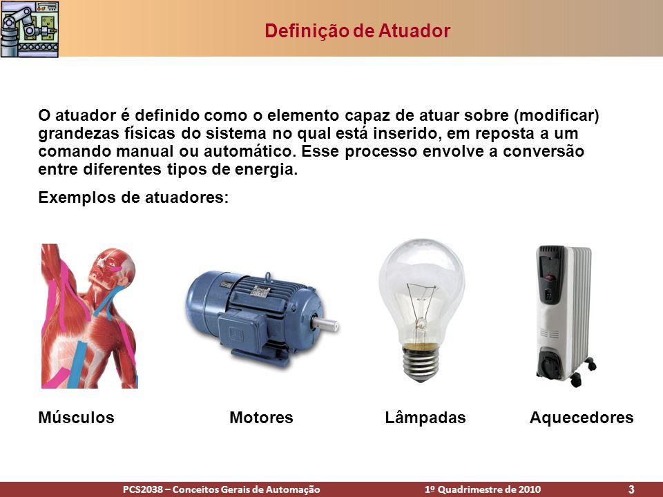 PCS2038 – Conceitos Gerais de Automação 1º Quadrimestre de 2010 4 Atuador – Engenharia Elétrica Transdutor: elemento que converte uma forma de energia em outra.