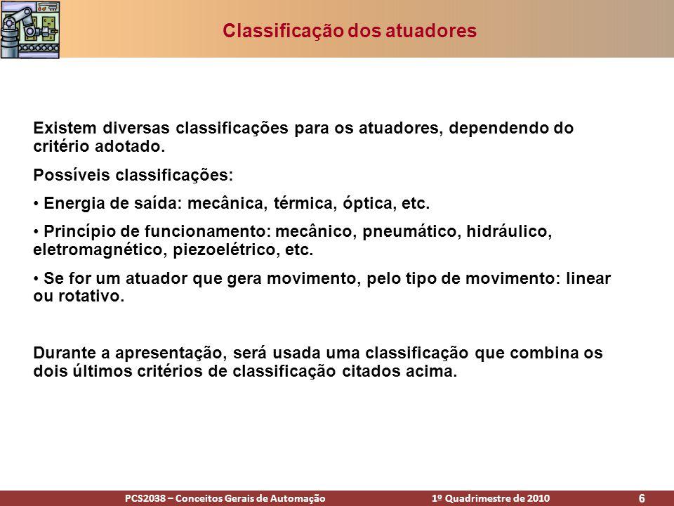PCS2038 – Conceitos Gerais de Automação 1º Quadrimestre de 2010 6 Classificação dos atuadores Existem diversas classificações para os atuadores, depen