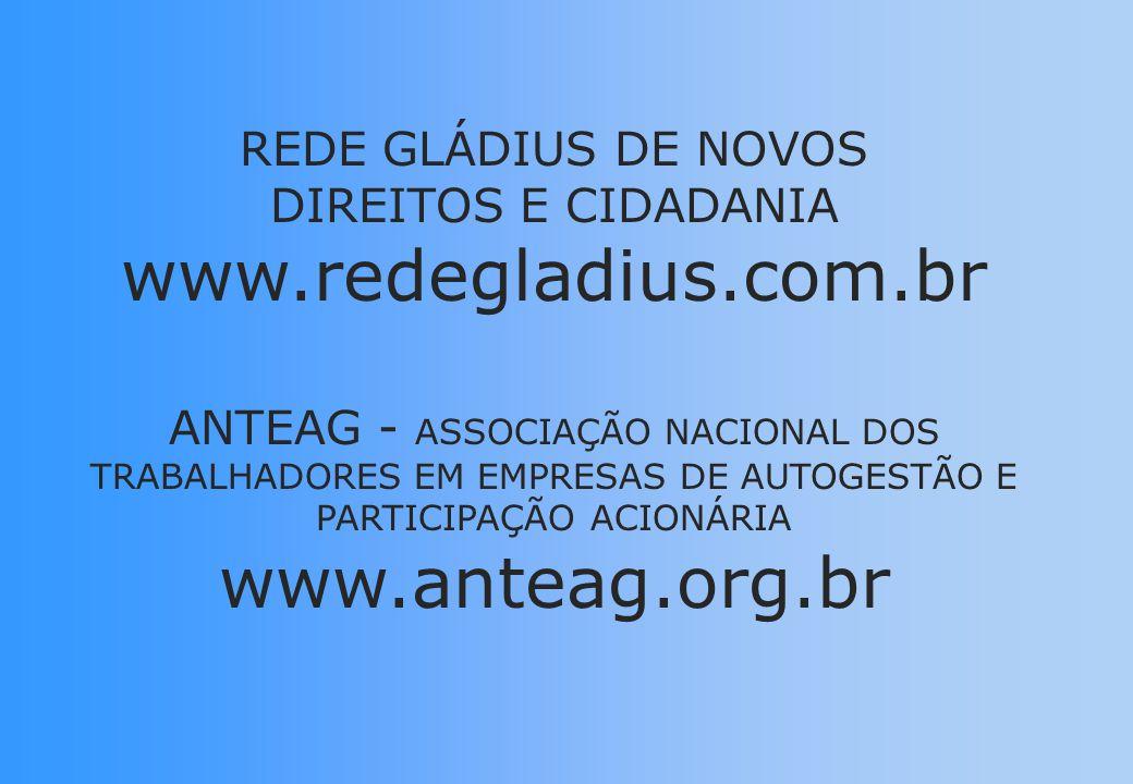 REDE GLÁDIUS DE NOVOS DIREITOS E CIDADANIA www.redegladius.com.br ANTEAG - ASSOCIAÇÃO NACIONAL DOS TRABALHADORES EM EMPRESAS DE AUTOGESTÃO E PARTICIPAÇÃO ACIONÁRIA www.anteag.org.br