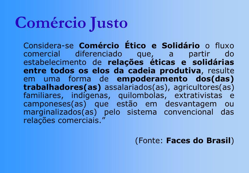 Comércio Justo Considera-se Comércio Ético e Solidário o fluxo comercial diferenciado que, a partir do estabelecimento de relações éticas e solidárias