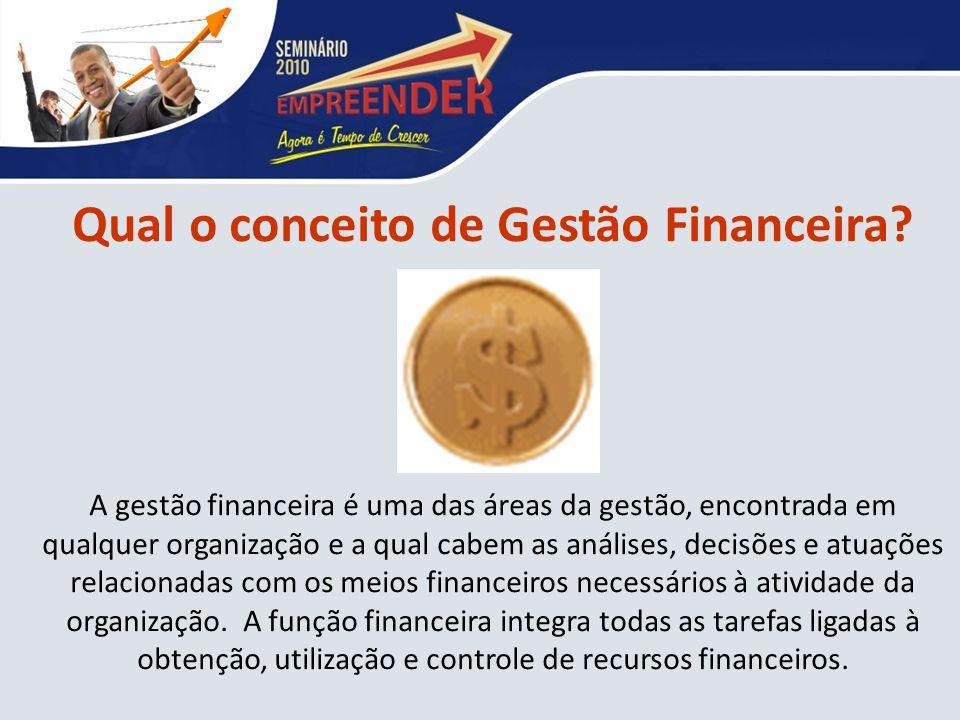 Qual o conceito de Gestão Financeira? A gestão financeira é uma das áreas da gestão, encontrada em qualquer organização e a qual cabem as análises, de
